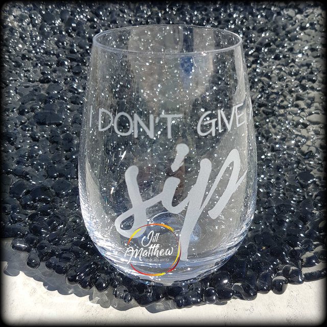 I Don't Give A Sip - sandblasted wineglass